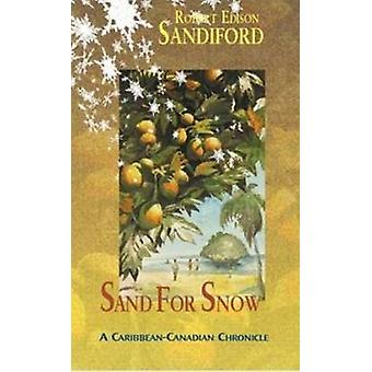 Sand for Snow - A Caribbean-Canadian Chronicle by Robert Edison Sandif