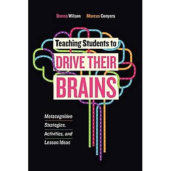 Teaching Students to Drive Their Brains - Metacognitive Strategies - A