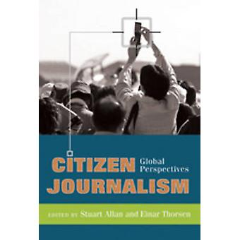 Citizen Journalism - Global Perspectives (1st New edition) by Stuart A