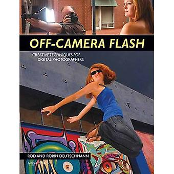Off-camera Flash - Creative Techniques for Digital Photographers by Ro