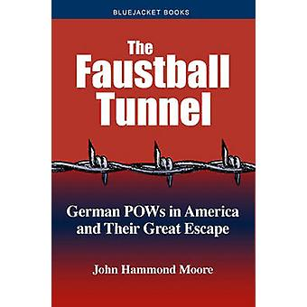 Faustball Tunnel - German PoWs in America and Their Great Escape by Jo