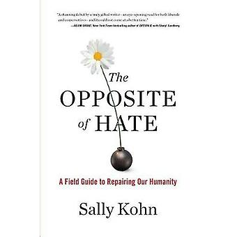 The Opposite of Hate - A Field Guide to Repairing Our Humanity by Sall