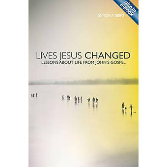Lives Jesus Changed - Lessons About Life from John's Gospel by Simon V