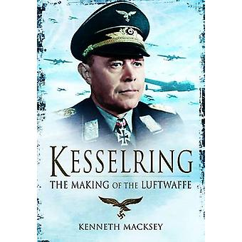 Kesselring - The Making of the Luftwaffe by Kenneth Macksey - 97818483