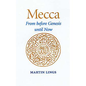 Mecca - from Before Genesis Until Now by Martin Lings - 9781901383072