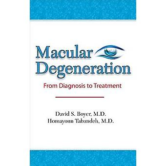 Macular Degeneration - From Diagnosis to Treatment by David S Boyer -
