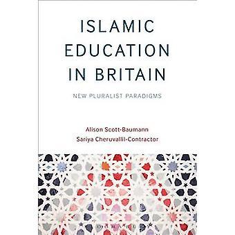 Islamic Education in Britain - New Pluralist Paradigms by Alison Scott