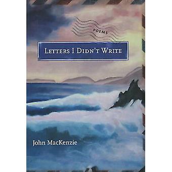 Letters I Didn't Write by John MacKenzie - 9780889712379 Book