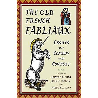 The Old French Fabliaux - Essays on Comedy and Context by Kristin L. B
