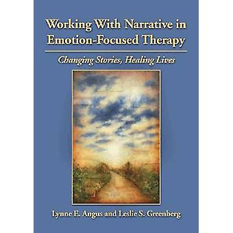 Working with Narrative in Emotion-Focused Therapy - Changing Stories -