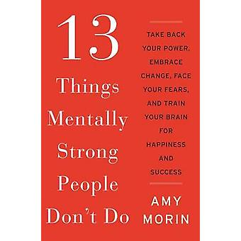 13 Things Mentally Strong People Don't Do - Take Back Your Power - Emb