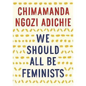 We Should All Be Feminists by Chimamanda Ngozi Adichie - 978110191176