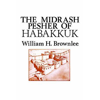 The Midrash Pesher of Habakkuk by Brownlee & William Hugh