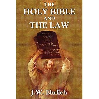 The Holy Bible and the Law by Ehrlich & J.W.