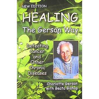 Healing the Gerson Way  Defeating Cancer and Other Chronic Diseases by Charlotte Gerson & Beata Bishop