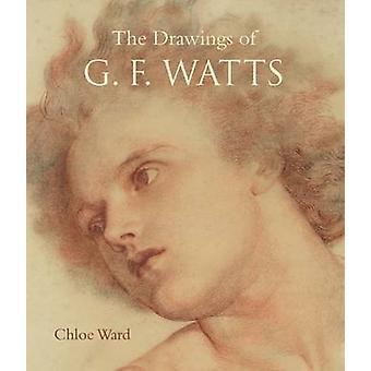 The Drawings of G.F. Watts by Chloe Ward