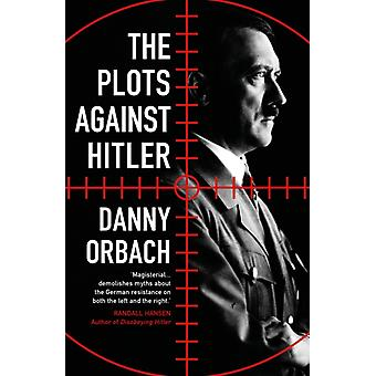 Plots Against Hitler by Danny Orbach