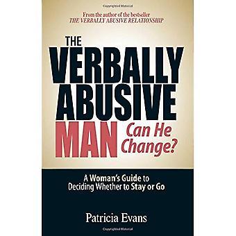 O homem verbalmente, ele pode mudar?: guia da mulher para decidir se fica ou vai