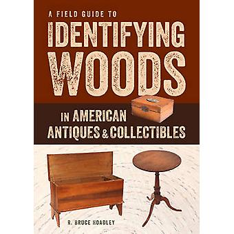 Field Guide to Identifying Woods in American Antiques  Collectibles by R.Bruce Hoadley