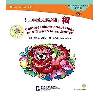 Chinese Idioms about Dogs and Their Related Stories by Illustrated by Xianlong Meng & Photographs by Carol Chen