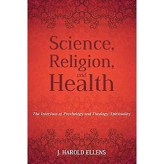 Science Religion and Health by Ellens & J. Harold
