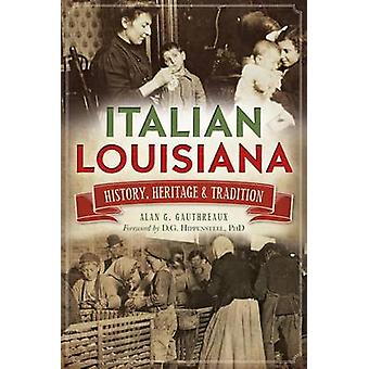Italian Louisiana - - History - Heritage & Tradition by Alan G Gauthrea
