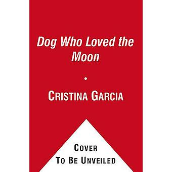The Dog Who Loved the Moon by Garcia & Cristina