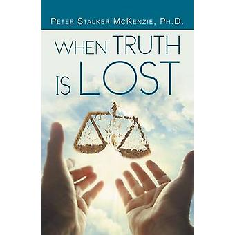 When Truth Is Lost by McKenzie Ph. D. & Peter Stalker