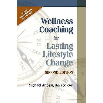 Wellness Coaching for Lasting Lifestyle Change  2nd Edition by Arloski & Michael