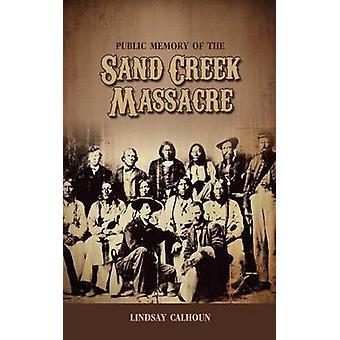 Public Memory of the Sand Creek Massacre by Calhoun & Lindsay Regan