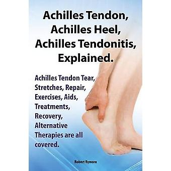 Achilles Heel Achilles Tendon Achilles Tendonitis Explained. Achilles Tendon Tear Stretches Repair Exercises AIDS Treatments Recovery Alterna by Rymore & Robert