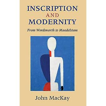 Inscription and Modernity From Wordsworth to Mandelstam by MacKay & John Kenneth
