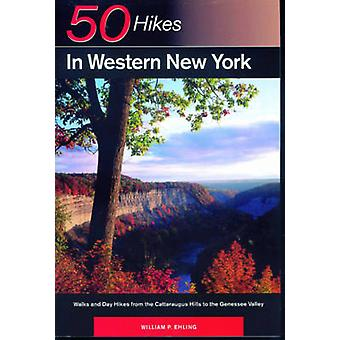 Fifty Hikes in Western New York Walks and Day Hikes from the Cattaraugus Hills to the Genesee Valley by Ehling & William P.