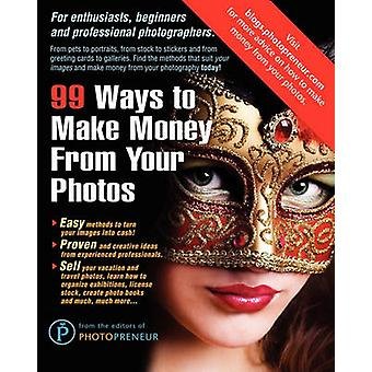 99 Ways To Make Money From Your Photos by Photopreneur & The Editors of