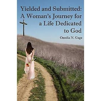 Yielded and Submitted A Womans Journey for a Life Dedicated to God by Gage & Onedia N