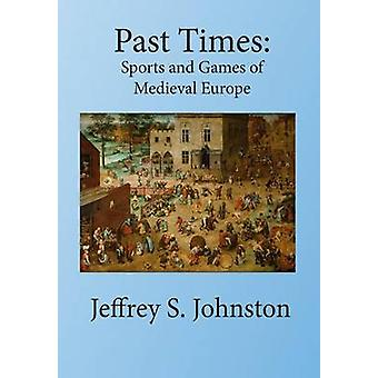 Past Times Sports and Games of Medieval Europe by Johnston & Jeffrey S.