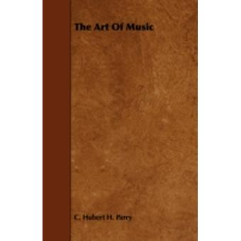 The Art of Music by Parry & C. Hubert H.