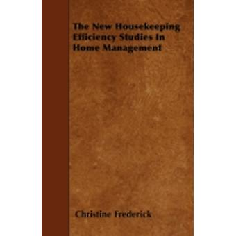 The New Housekeeping  Efficiency Studies In Home Management by Frederick & Christine
