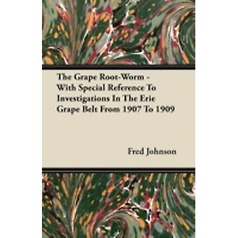 The Grape RootWorm  With Special Reference to Investigations in the Erie Grape Belt from 1907 to 1909 by Johnson & Fred