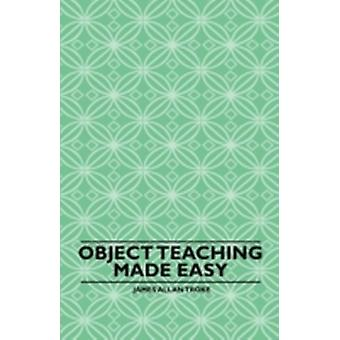 Object Teaching Made Easy by Troke & James Allan