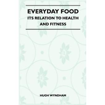 Everyday Food  Its Relation To Health And Fitness by Wyndham & Hugh