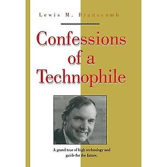 Confessions of a Technophile by Branscomb & Lewis M.