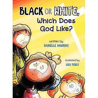 Black Or White Which Does God Like by Hawkins & Danielle