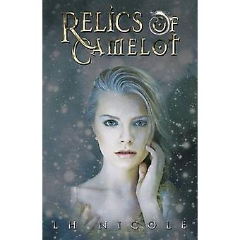 Relics of Camelot by Nicole & L.H.