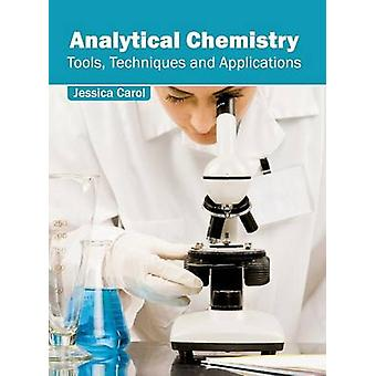 Analytical Chemistry Tools Techniques and Applications by Carol & Jessica