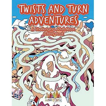 Twists and Turn Adventures A Challenging Adult Maze Activity Book by Activity Attic Books