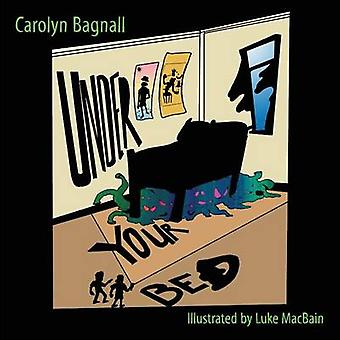 Under Your Bed by Bagnall & Carolyn