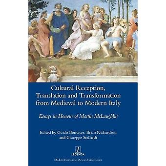 Cultural Reception Translation and Transformation from Medieval to Modern Italy by Bonsaver & Guido