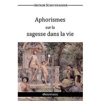 Aphorismes sur la sagesse dans la vie by Schopenhauer & Arthur
