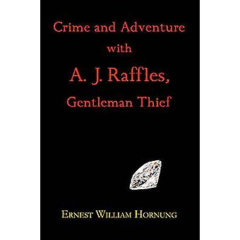Crime and Adventure with A. J. Raffles Gentleman Thief by Hornung & E. W.